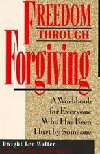 Freedom Through Forgiving : A Workbook for Everyone Who Has Been Hurt by Someon…