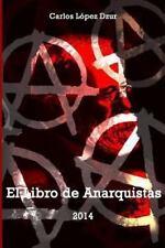 El Libro de Anarquistas by Carlos Lopez Dzur (2013, Paperback)