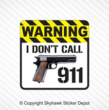I Don't Call 911 Warning Sticker Vinyl Window Decal Car Gun 1911 Handgun Sticker