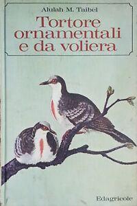 Ornitologia - Alulah M. Taibel - Tortore ornamentali e da voliera - ed. 1972