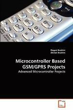 Microcontroller Based Gsm/Gprs Projects by Dogan Ibrahim and Ahmet Ibrahim...
