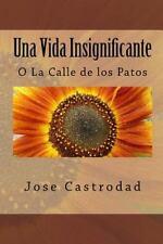 Una Vida Insignificante : O la Calle de Los Patos by Jose Castrodad (2014,...