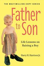 Father to Son (rev. ed): Life Lessons on Raising a Boy, Good Condition Book, Jr.