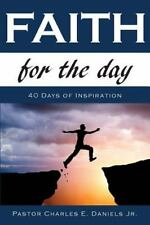 Faith for the Day : 40 Days of Inspiration by Charles Daniels (2014, Paperback)