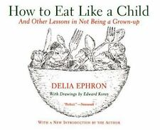 How to Eat Like a Child: And Other Lessons in Not Being a Grown-up by Ephron, D