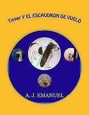 Tipper: Tipper y el ESCAUDRON de VUELO by A. Jeanne Emanuel (2014, Paperback)