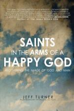 Saints in the Arms of a Happy God: Recovering the Image of God and Man (Paperbac