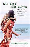 She Looks Just Like You: A Memoir of (Nonbiological Lesbian) Motherhood by Mill