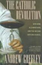 The Catholic Revolution: New  Wine, Old Wineskins, and the Second Vatican