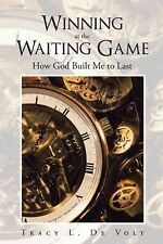 Winning at the Waiting Game : How God Built Me to Last by Tracy L. De Volt...