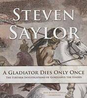 A Gladiator Dies Only Once: The Further Investigations of Gordianus the Finder (