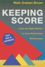 Keeping Score : Using the Right Metrics to Drive World-Class Performance by Mark