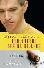 Inside the Minds of Healthcare Serial Killers: Why They Kill: By Katherine Ra...