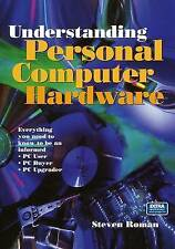Understanding Personal Computer Hardware: Everything You Need to Know to Be an I