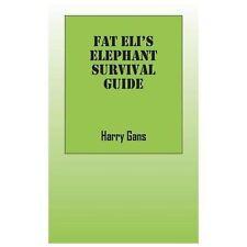 Fat Eli's Elephant Survival Guide by Harry Gans (2013, Paperback)