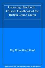 Canoeing Handbook : Official Handbook of the British Canoe Union,Ray Rowe,Geoff