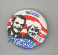 1984 WALTER MONDALE Geraldine Ferraro ARIZONA Political PINBACK Pin BUTTON Badge