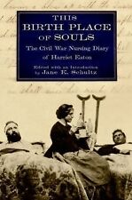 This Birth Place of Souls : The Civil War Nursing Diary of Harriet Eaton...
