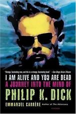 I Am Alive And You Are Dead: A Journey Into The Mind Of Philip K. Dick: By Em...
