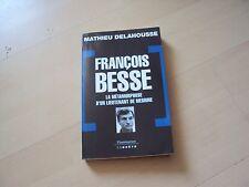 Francois Besse ; La Metamorphose D'un Lieutenant De Mesrine - Mathieu Delahousse