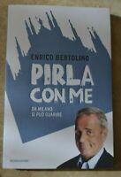 BERTOLINO - PIRLA CON ME. DA MILANO SI PUÒ GUARIRE - ED:MONDADORI - 2012 (PG)