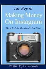 Key to Making Money on Instagram : How I Make Hundreds per Post: By Wells, Da...
