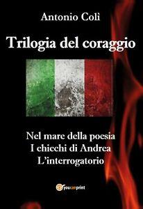 Trilogia del coraggio -Antonio Colì,  2019,  Youcanprint