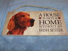 """A House is Not A Home Without A Irish Setter"" 5x10 Wooden Dog Sign L@@K"