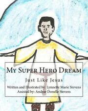 My Super Hero Dream : Just Like Jesus by Lynnette Stevens (2011, Paperback,...