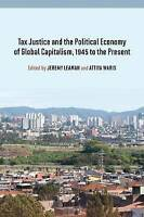 Tax Justice and the Political Economy of Global Capitalism, 1945 to the Present