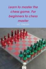 Learn to Master the Game of Chess by J. C Grenon (2012, Paperback)