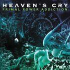 Heavens Cry - Primal Power Addiction [CD]