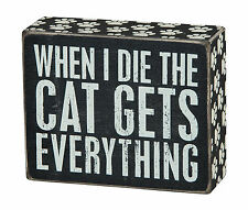 "PBK 5"" x 4"" Wood Wooden BOX SIGN ""When I Die The Cat Gets Everything"""