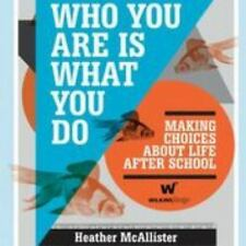 Who You Are Is What You Do : Making Choices about Life after School NEW
