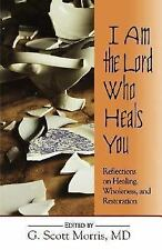 (New) I Am the Lord Who Heals You Reflection on Healing, Wholeness & Restoration