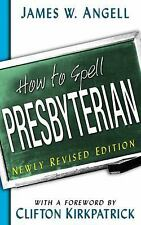 How to Spell Presbyterian by James W. Angell (2002, Paperback, Revised)
