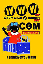 NEW WWW DOT WON'T WEAR A RUBBER DOT COM: A Single Mom's Journal by Dianne Swann
