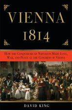Vienna 1814: How the Conquerors of Napoleon Made Love, War, and Peace at the Co