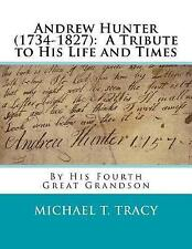Andrew Hunter (1734-1827): A Tribute to His Life and Times by Tracy, Michael T.
