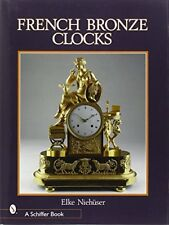 French Bronze Clocks, 1700-1830: A Study of the Figural Images (Schiffer Book…