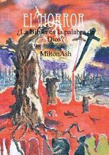 El Horror. �la Biblia Es la Palabra de Dios? by Miltonash (2013, Paperback)