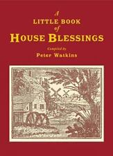 A Little Book of House Blessings by Peter Watkins (2007, Hardcover)
