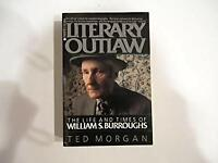 Literary Outlaw : The Life and Times of William S. Burroughs by Morgan, Ted