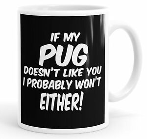 If My Pug Doesn't Like You I Probably Won't Either Funny Mug Cup