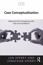 Case Conceptualization : Mastering This Competency with Ease and Confidence...