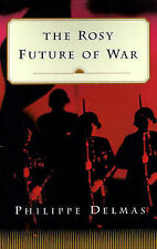 NEW The Rosy Future of War by Philippe Delmas