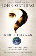 Who Is This Man?: The Unpredictable Impact of the Inescapable Jesus by John Ortb