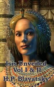 Isis Unveiled Vol I & II by H P Blavatsky: New