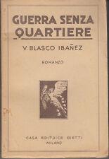 LETTERATURA SPAGNOLA IBANEZ BLASCO GUERRA SENZA QUARTIERE 1930 LIBRO BIETTI