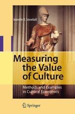 Measuring the Value of Culture : Methods and Examples in Cultural Economics...